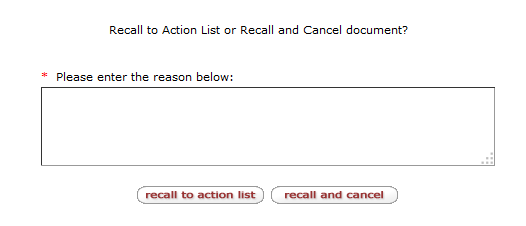 A screen shot of the window that appears when selecting the recall button on an e-doc. The options are: Recall to Action List or Recall and Cancel. An explanation is required.